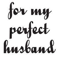 Woodware - For My Perfect Husband - Clear Magic Just Words Tiddler - JWS045